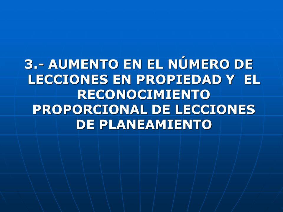 3.- AUMENTO EN EL NÚMERO DE LECCIONES EN PROPIEDAD Y EL RECONOCIMIENTO PROPORCIONAL DE LECCIONES DE PLANEAMIENTO