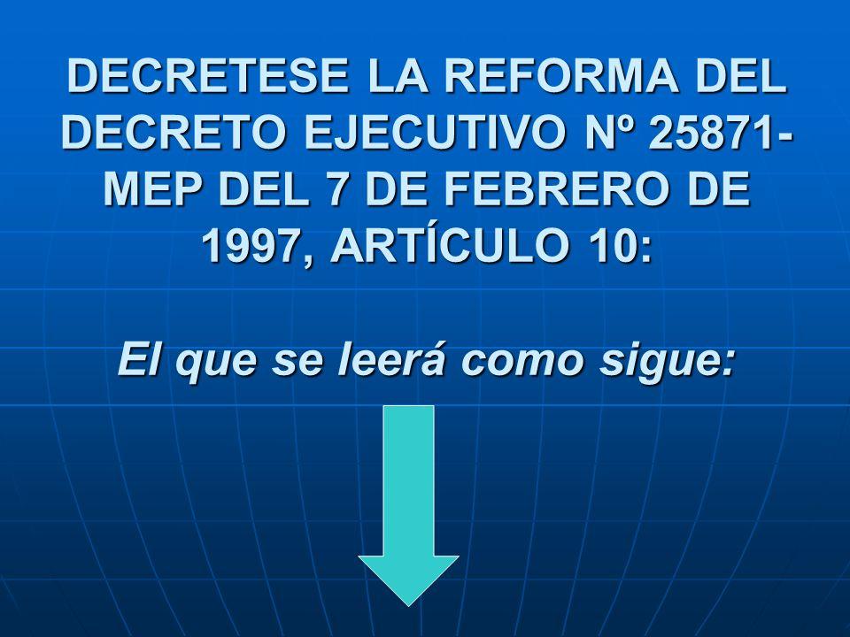 DECRETESE LA REFORMA DEL DECRETO EJECUTIVO Nº 25871-MEP DEL 7 DE FEBRERO DE 1997, ARTÍCULO 10: El que se leerá como sigue: