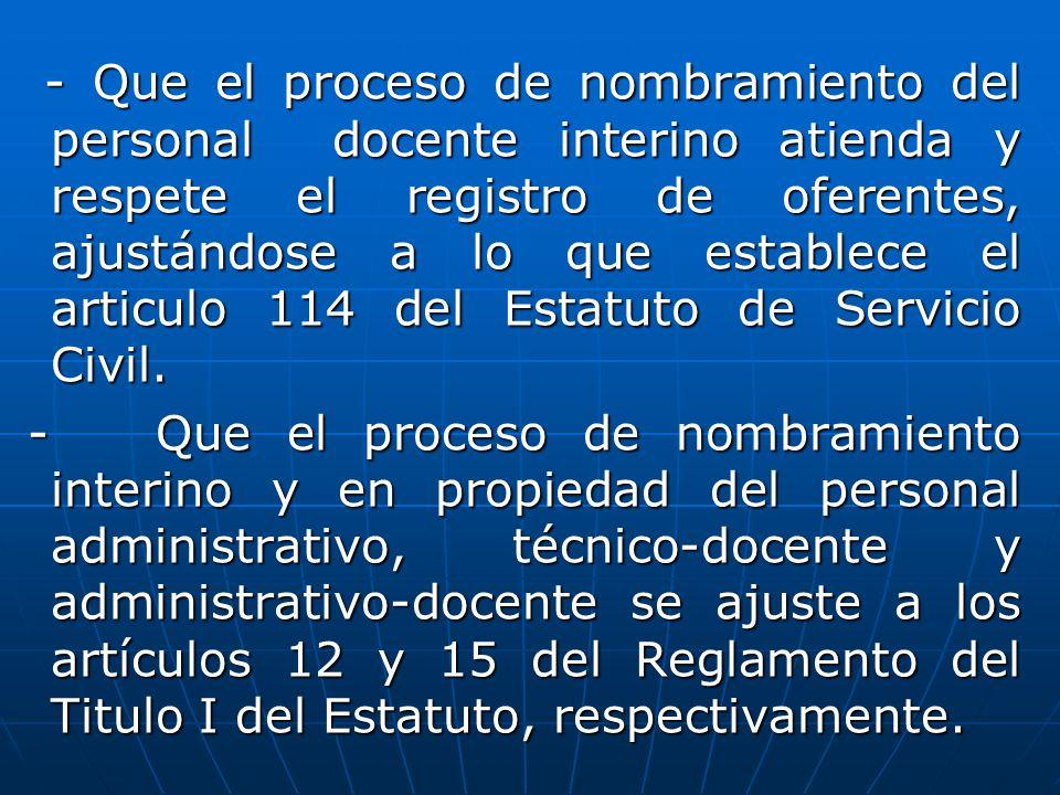 - Que el proceso de nombramiento del personal docente interino atienda y respete el registro de oferentes, ajustándose a lo que establece el articulo 114 del Estatuto de Servicio Civil.