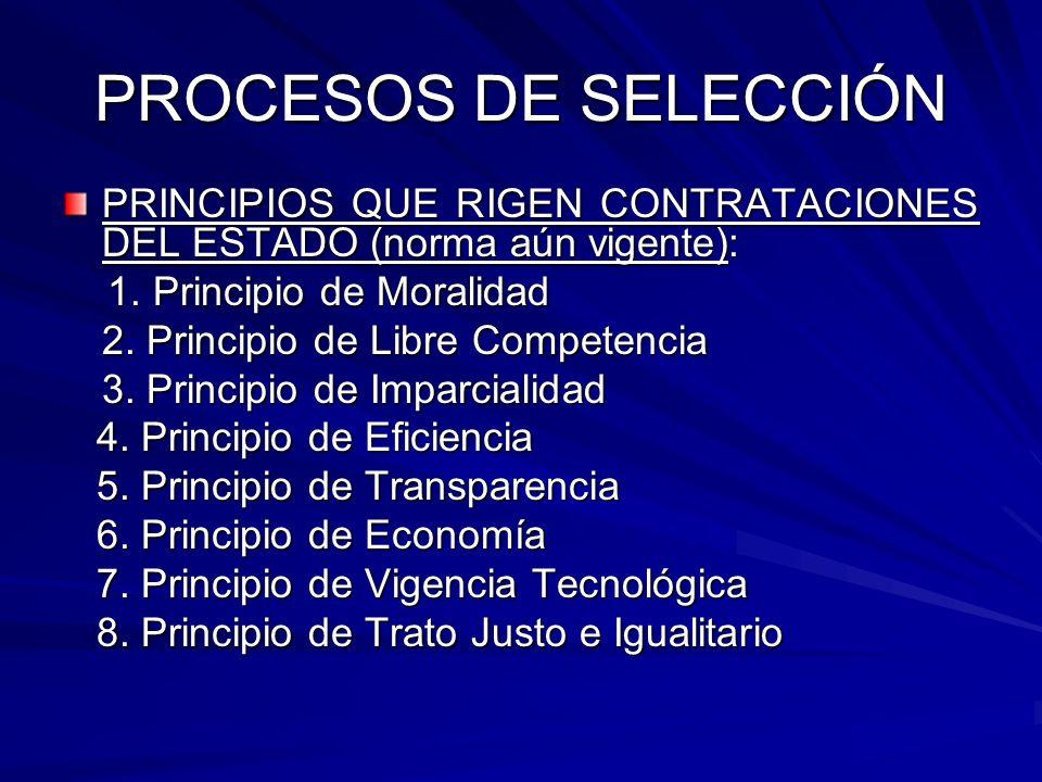 PROCESOS DE SELECCIÓN PRINCIPIOS QUE RIGEN CONTRATACIONES DEL ESTADO (norma aún vigente): 1. Principio de Moralidad.