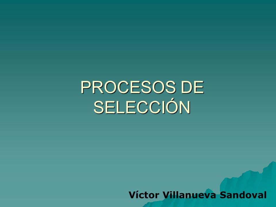 PROCESOS DE SELECCIÓN Víctor Villanueva Sandoval