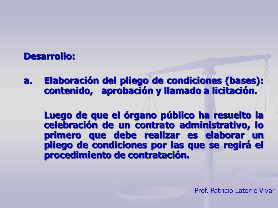 Desarrollo: a. Elaboración del pliego de condiciones (bases): contenido, aprobación y llamado a licitación.