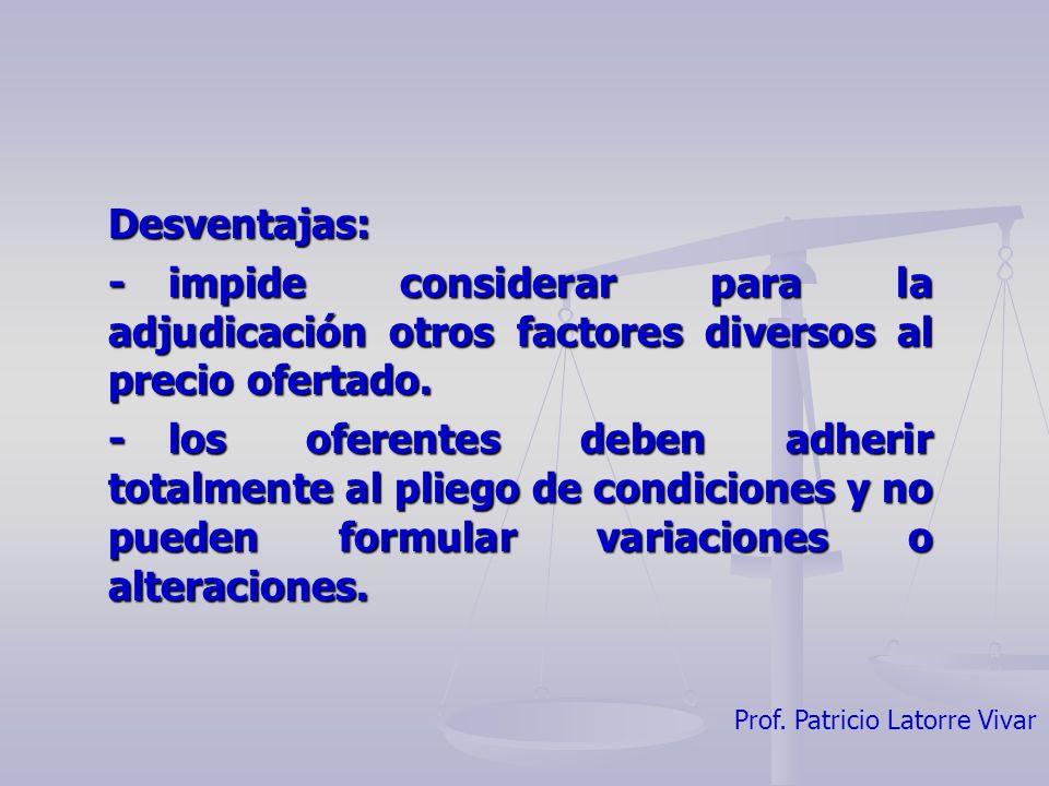 Desventajas: - impide considerar para la adjudicación otros factores diversos al precio ofertado.