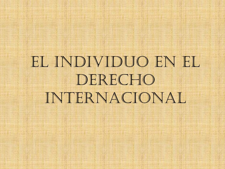 EL INDIVIDUO EN EL DERECHO INTERNACIONAL