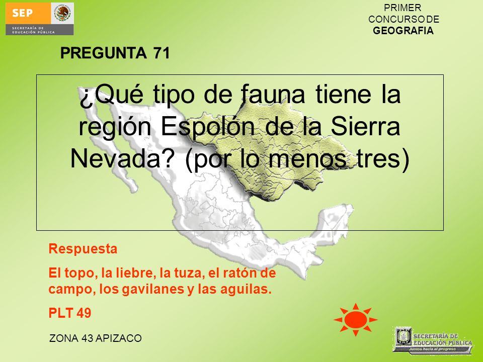 PREGUNTA 71 ¿Qué tipo de fauna tiene la región Espolón de la Sierra Nevada (por lo menos tres) Respuesta.