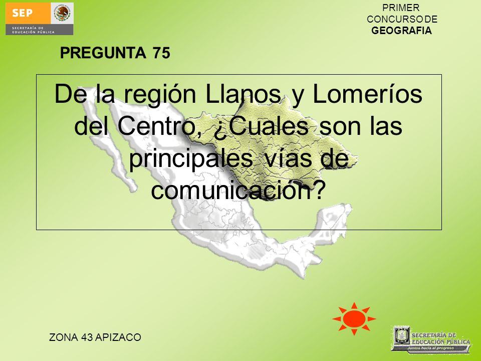 PREGUNTA 75 De la región Llanos y Lomeríos del Centro, ¿Cuales son las principales vías de comunicación