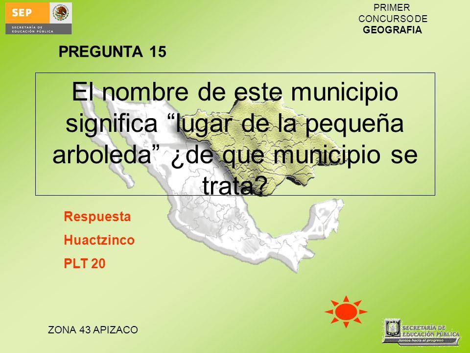 PREGUNTA 15 El nombre de este municipio significa lugar de la pequeña arboleda ¿de que municipio se trata