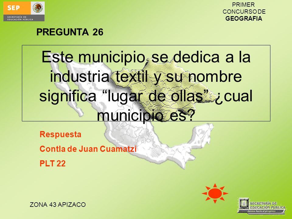 PREGUNTA 26 Este municipio se dedica a la industria textil y su nombre significa lugar de ollas ¿cual municipio es