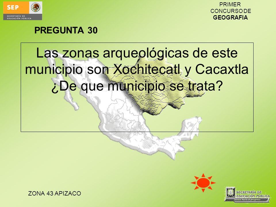 PREGUNTA 30 Las zonas arqueológicas de este municipio son Xochitecatl y Cacaxtla ¿De que municipio se trata