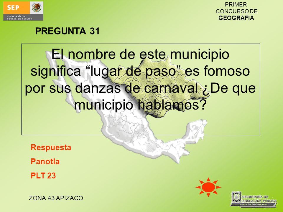 PREGUNTA 31 El nombre de este municipio significa lugar de paso es fomoso por sus danzas de carnaval ¿De que municipio hablamos