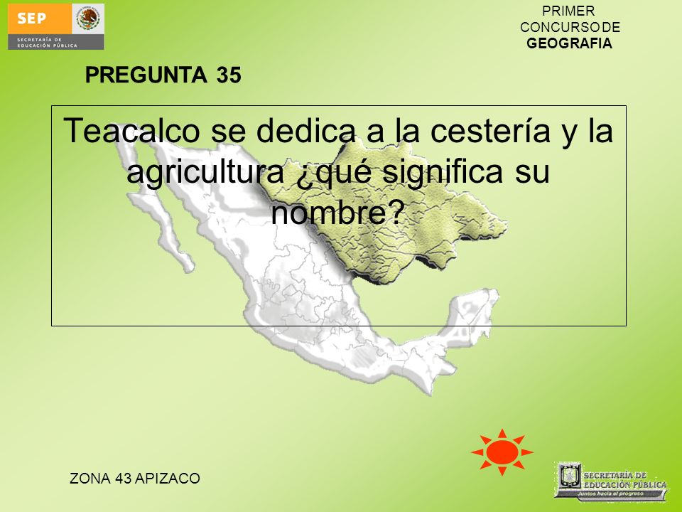 PREGUNTA 35 Teacalco se dedica a la cestería y la agricultura ¿qué significa su nombre