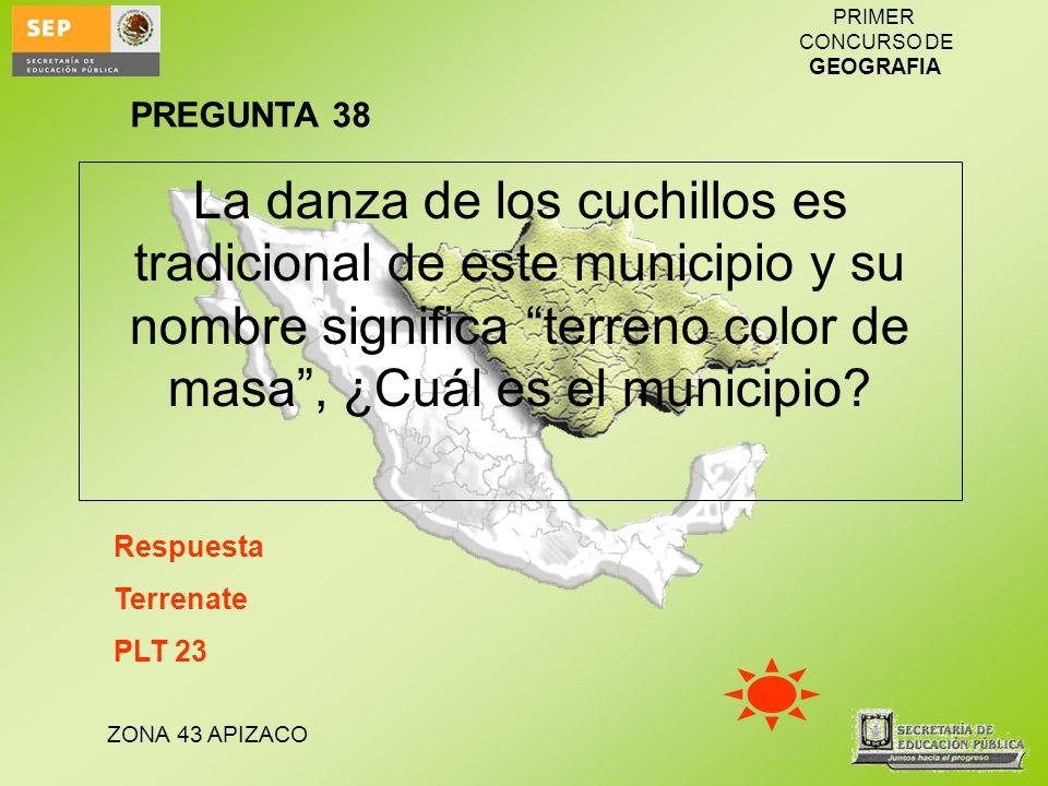 PREGUNTA 38 La danza de los cuchillos es tradicional de este municipio y su nombre significa terreno color de masa , ¿Cuál es el municipio