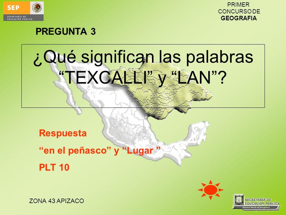 ¿Qué significan las palabras TEXCALLI y LAN