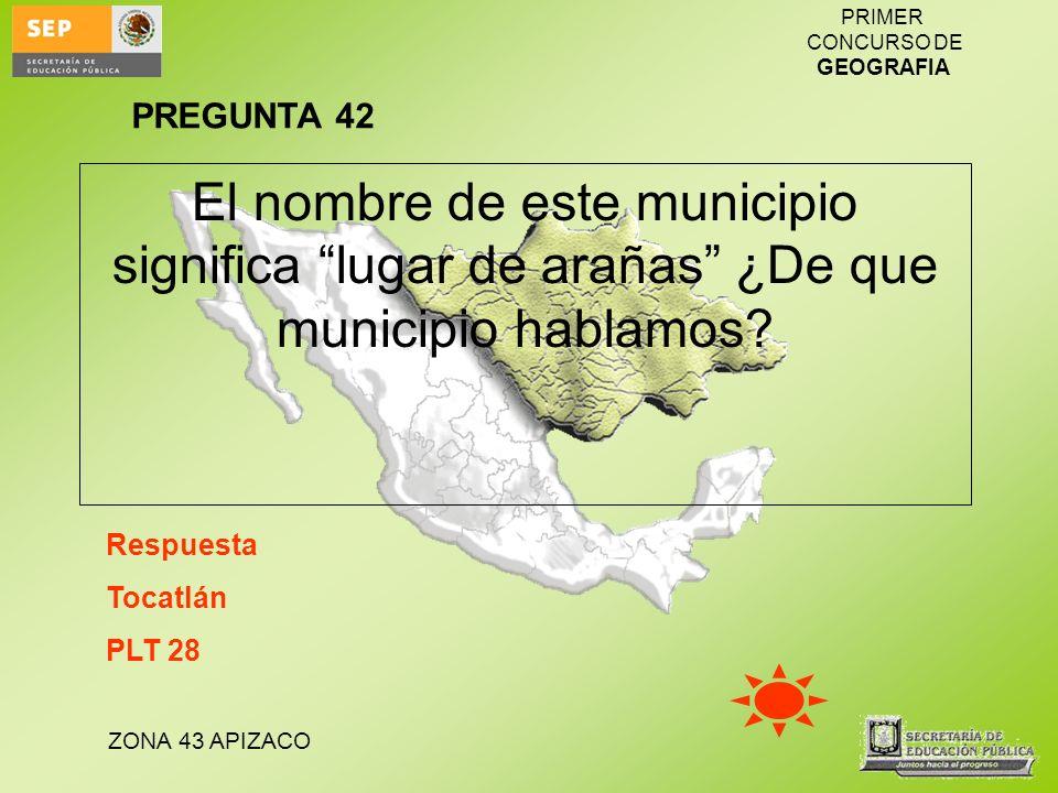 PREGUNTA 42 El nombre de este municipio significa lugar de arañas ¿De que municipio hablamos Respuesta.
