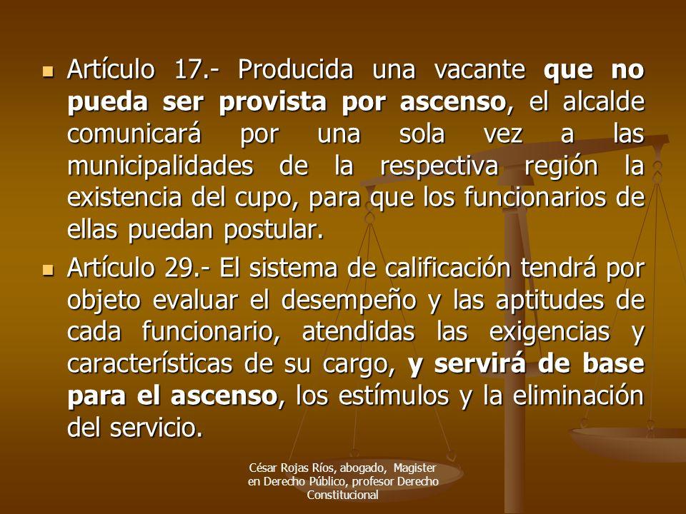 Artículo 17.- Producida una vacante que no pueda ser provista por ascenso, el alcalde comunicará por una sola vez a las municipalidades de la respectiva región la existencia del cupo, para que los funcionarios de ellas puedan postular.