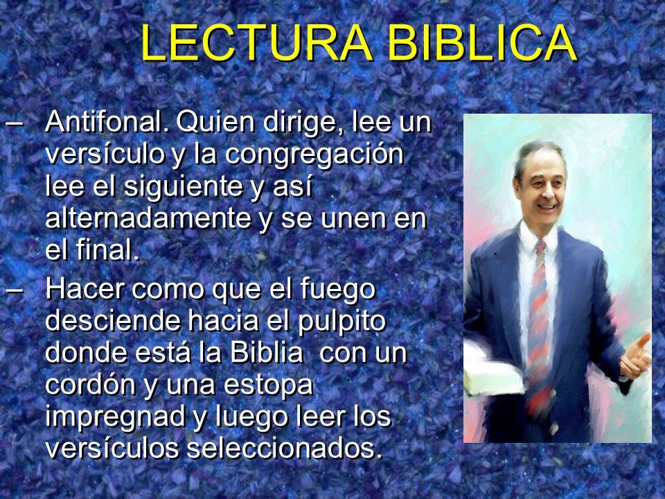 LECTURA BIBLICA Antifonal. Quien dirige, lee un versículo y la congregación lee el siguiente y así alternadamente y se unen en el final.