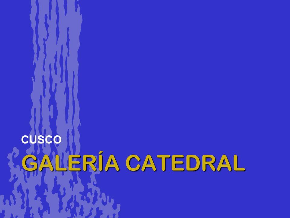 CUSCO GALERÍA CATEDRAL