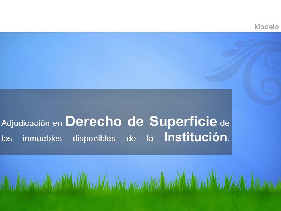 Modelo Adjudicación en Derecho de Superficie de los inmuebles disponibles de la Institución.
