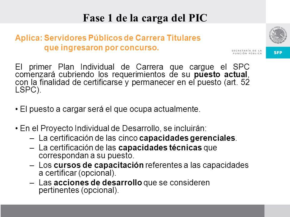 Fase 1 de la carga del PIC Aplica: Servidores Públicos de Carrera Titulares. que ingresaron por concurso.
