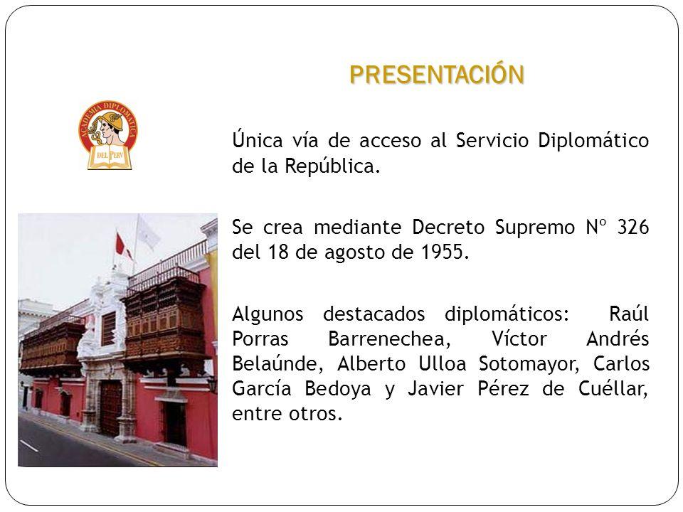 PRESENTACIÓN Única vía de acceso al Servicio Diplomático de la República. Se crea mediante Decreto Supremo Nº 326 del 18 de agosto de 1955.
