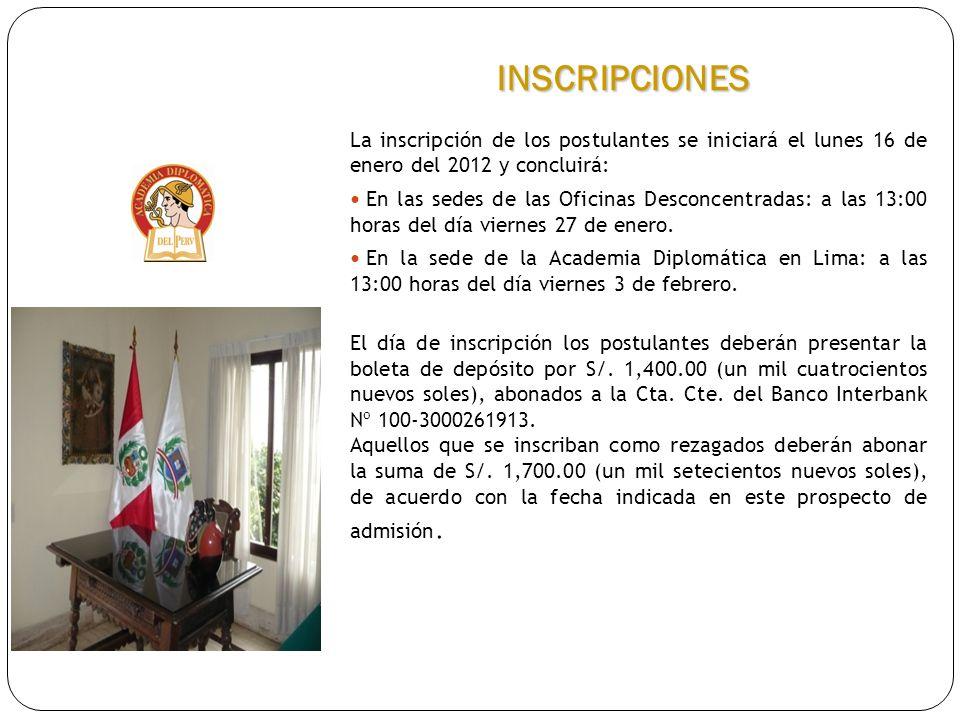 INSCRIPCIONES La inscripción de los postulantes se iniciará el lunes 16 de enero del 2012 y concluirá: