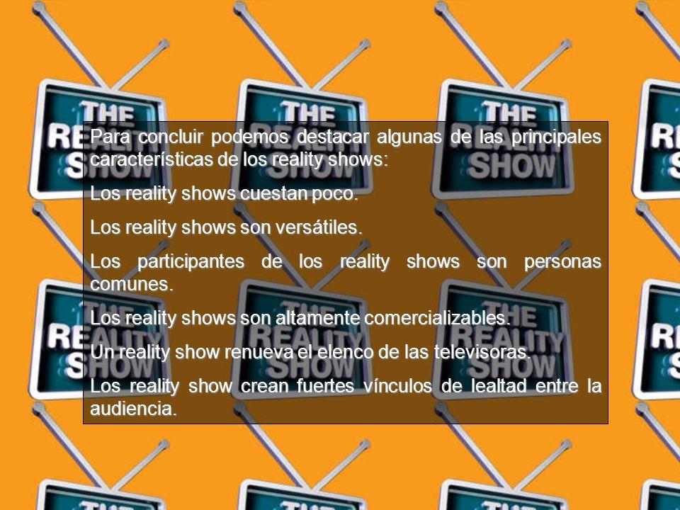 Para concluir podemos destacar algunas de las principales características de los reality shows: