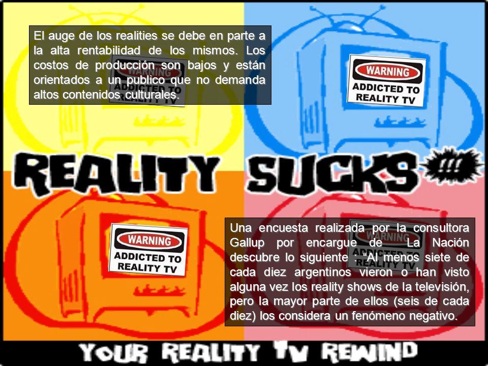 El auge de los realities se debe en parte a la alta rentabilidad de los mismos. Los costos de producción son bajos y están orientados a un publico que no demanda altos contenidos culturales.