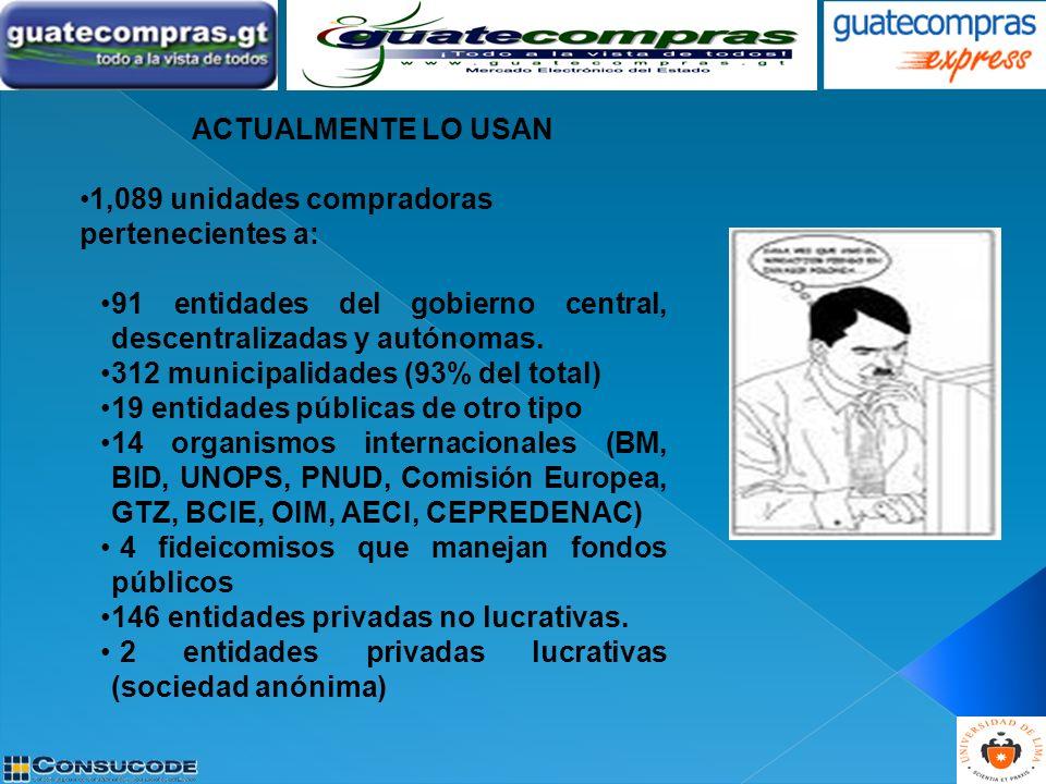ACTUALMENTE LO USAN 1,089 unidades compradoras pertenecientes a: 91 entidades del gobierno central, descentralizadas y autónomas.