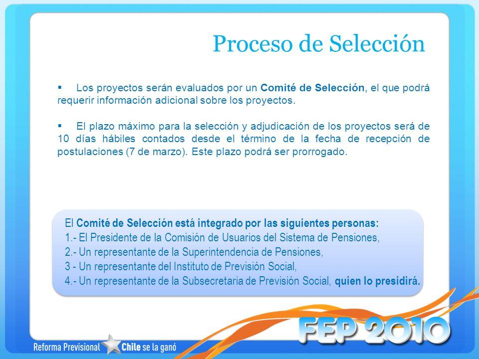 Proceso de Selección Los proyectos serán evaluados por un Comité de Selección, el que podrá requerir información adicional sobre los proyectos.