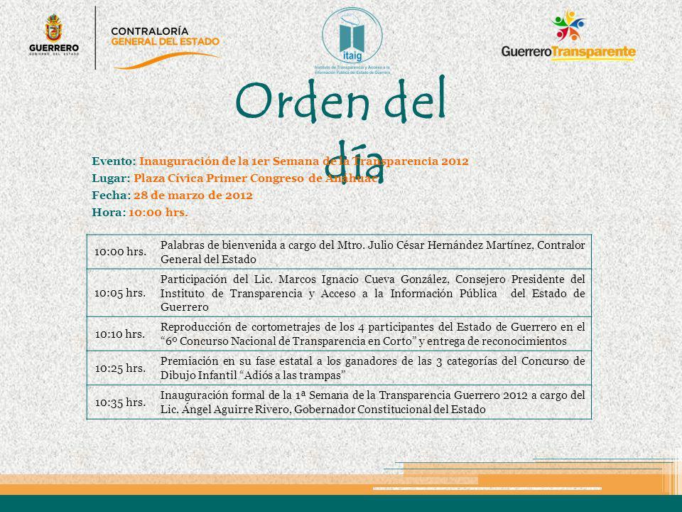 Orden del día Evento: Inauguración de la 1er Semana de la Transparencia 2012. Lugar: Plaza Cívica Primer Congreso de Anáhuac.