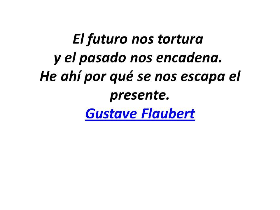 El futuro nos tortura y el pasado nos encadena