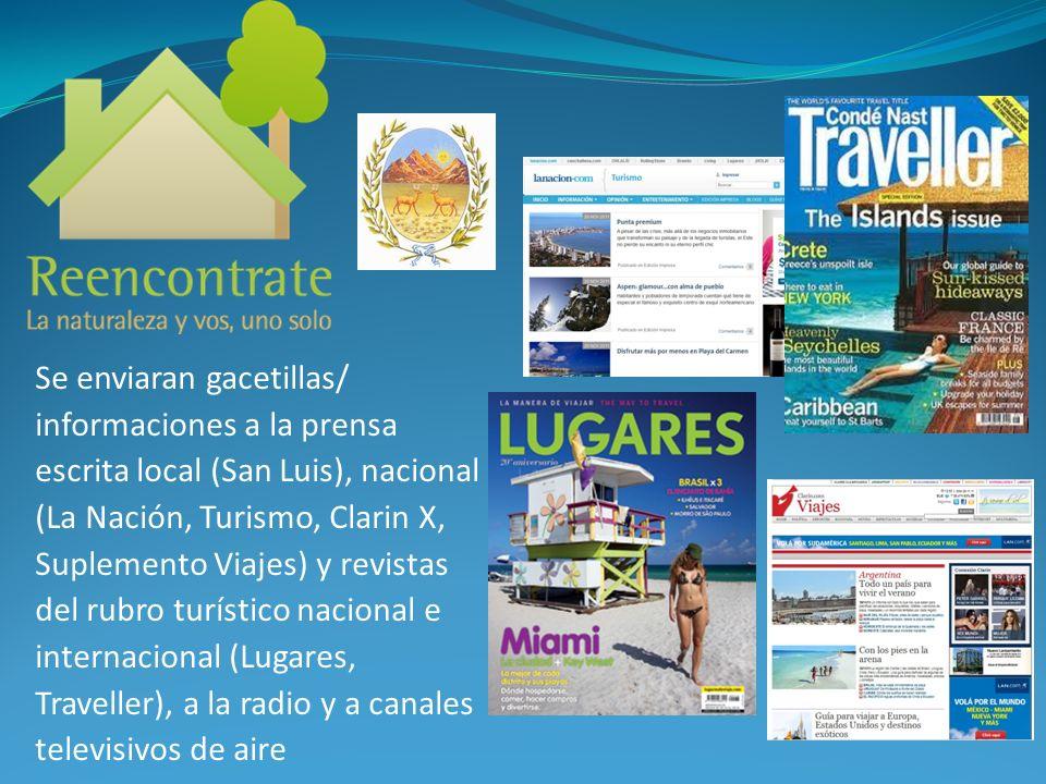 Se enviaran gacetillas/ informaciones a la prensa escrita local (San Luis), nacional (La Nación, Turismo, Clarin X, Suplemento Viajes) y revistas del rubro turístico nacional e internacional (Lugares, Traveller), a la radio y a canales televisivos de aire