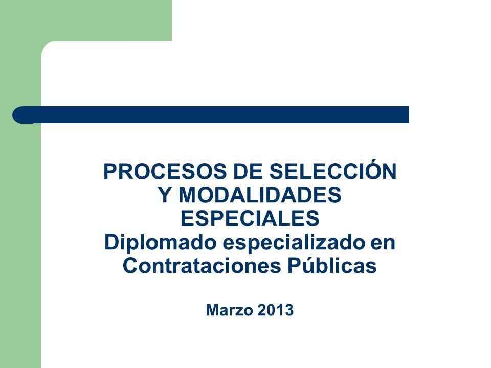 PROCESOS DE SELECCIÓN Y MODALIDADES ESPECIALES Diplomado especializado en Contrataciones Públicas Marzo 2013