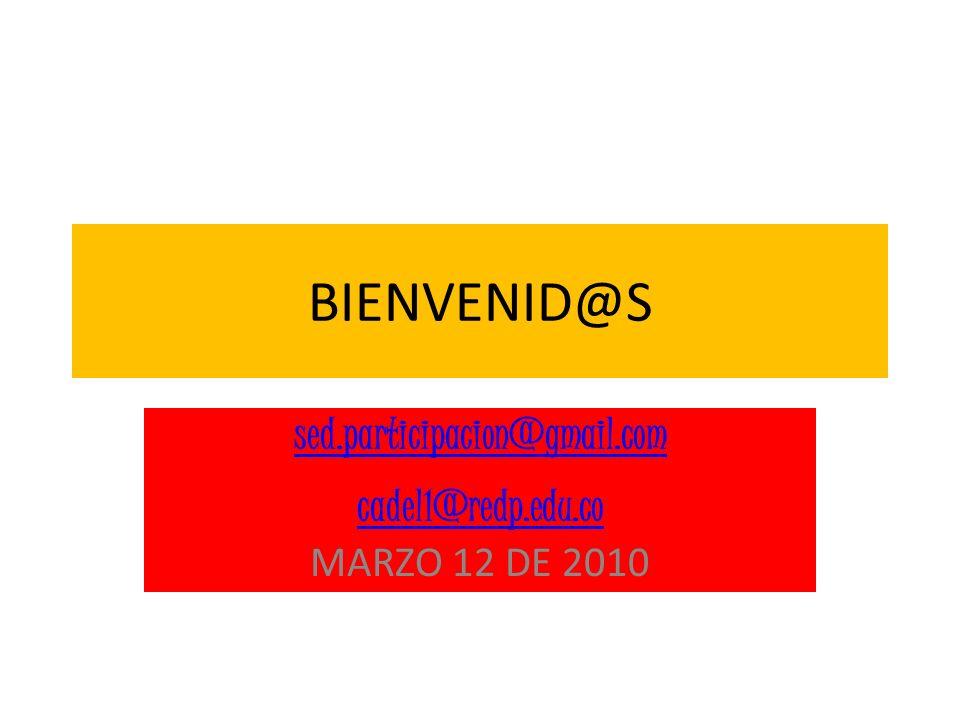 sed.participacion@gmail.com cadel1@redp.edu.co MARZO 12 DE 2010