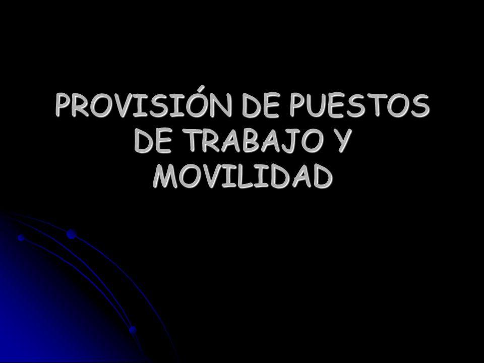 PROVISIÓN DE PUESTOS DE TRABAJO Y MOVILIDAD
