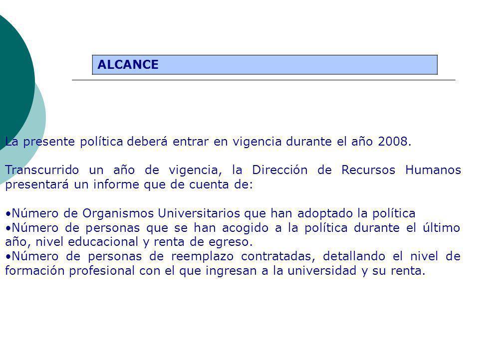 La presente política deberá entrar en vigencia durante el año 2008.