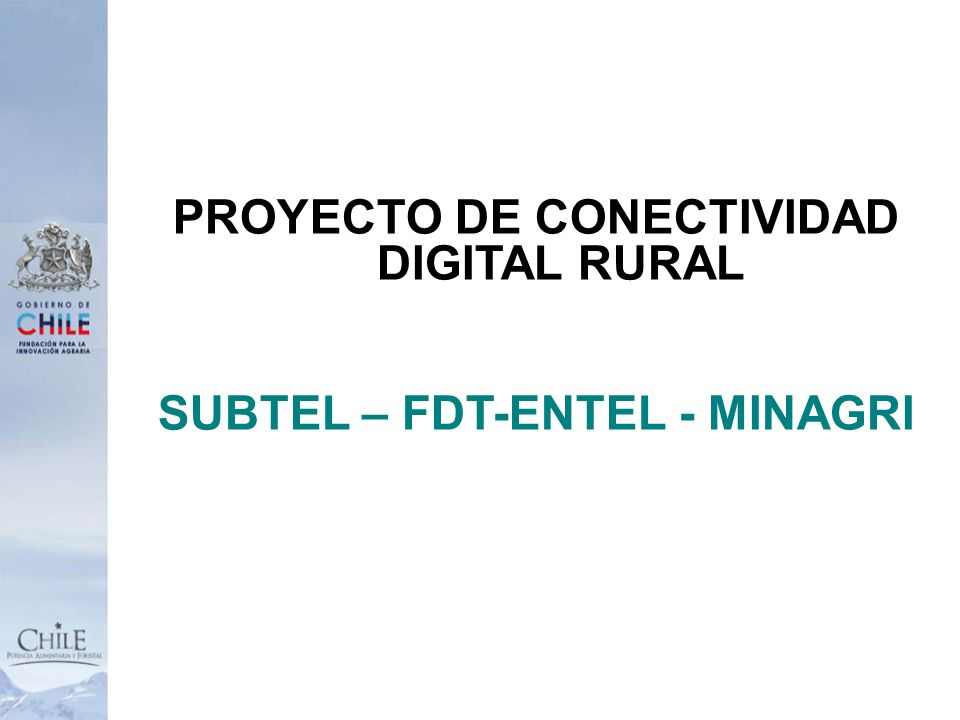 PROYECTO DE CONECTIVIDAD DIGITAL RURAL SUBTEL – FDT-ENTEL - MINAGRI