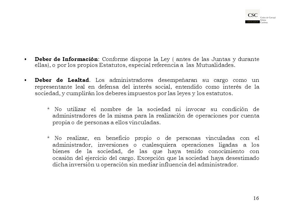 Deber de Información: Conforme dispone la Ley ( antes de las Juntas y durante ellas), o por los propios Estatutos, especial referencia a las Mutualidades.