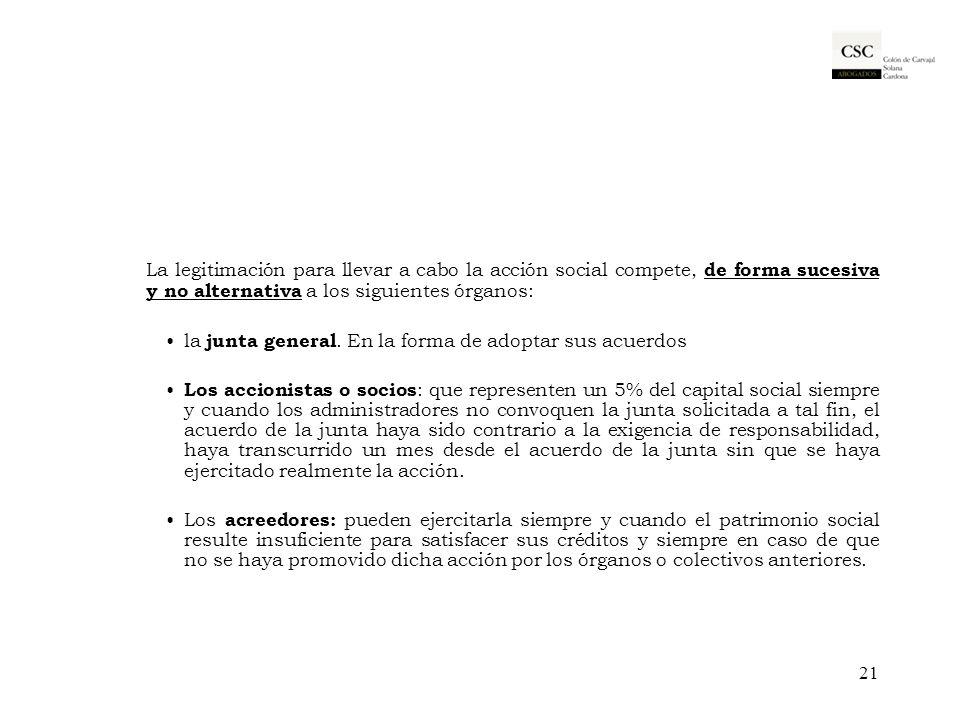 La legitimación para llevar a cabo la acción social compete, de forma sucesiva y no alternativa a los siguientes órganos: