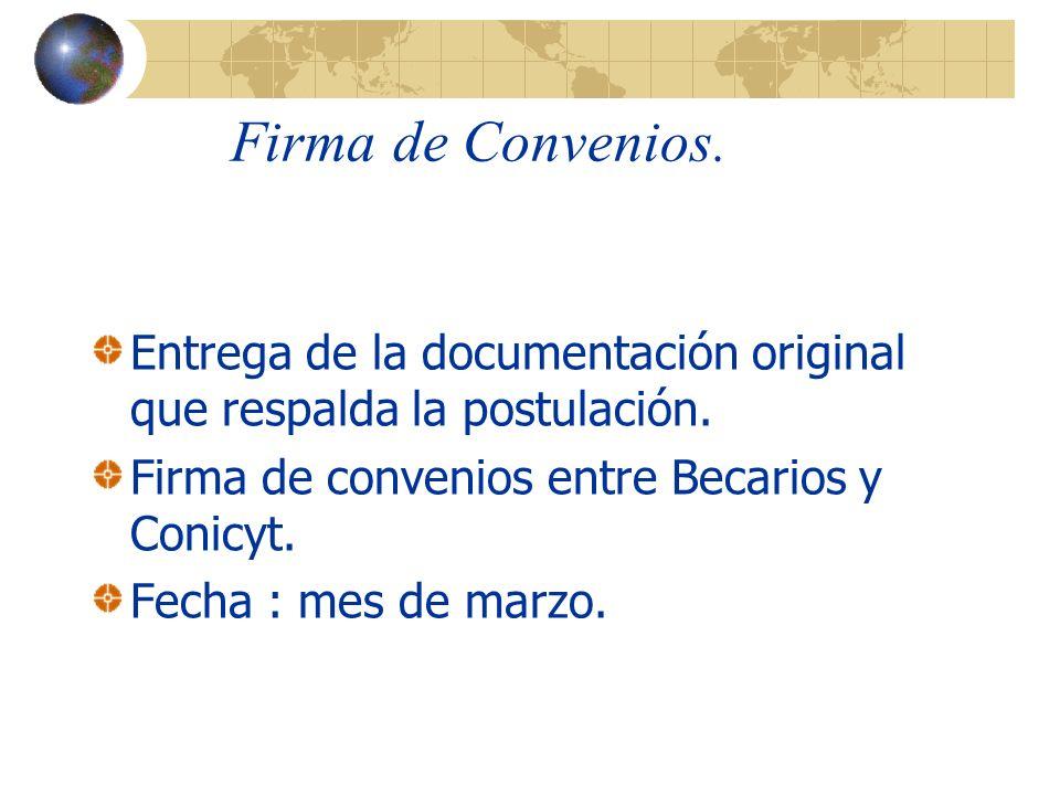 Firma de Convenios. Entrega de la documentación original que respalda la postulación. Firma de convenios entre Becarios y Conicyt.