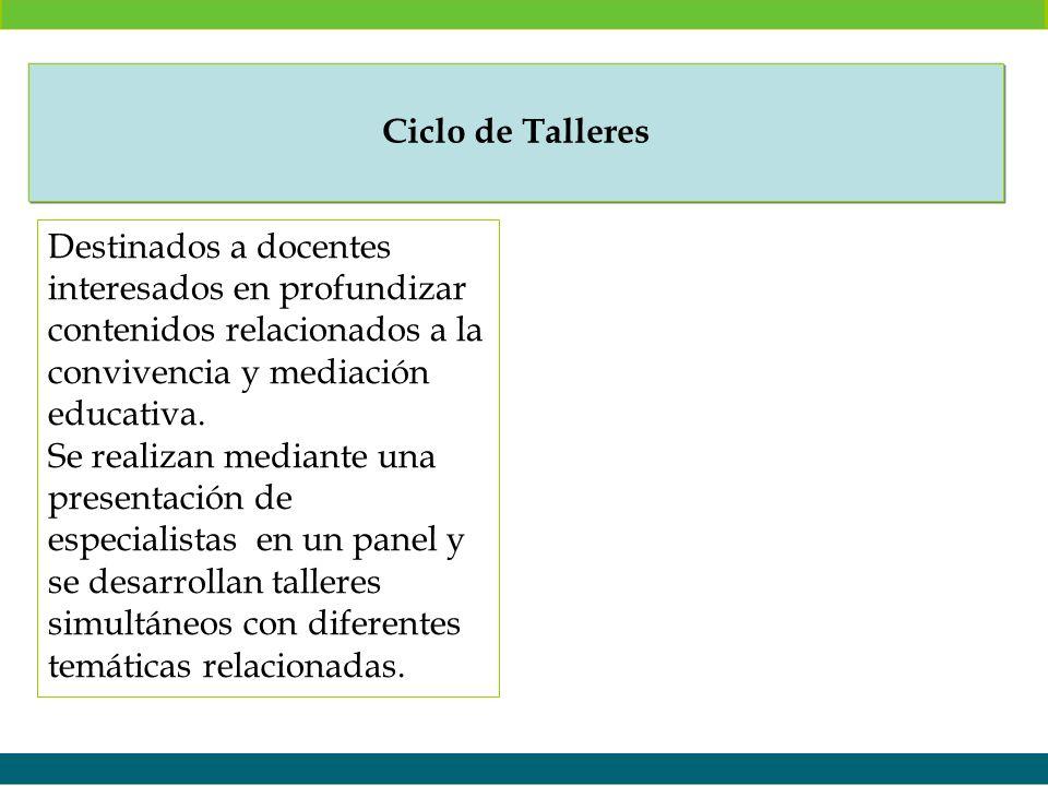 Ciclo de Talleres Destinados a docentes interesados en profundizar contenidos relacionados a la convivencia y mediación educativa.