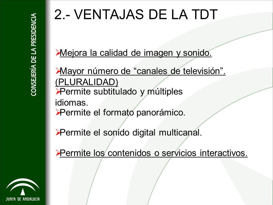 2.- VENTAJAS DE LA TDT Mejora la calidad de imagen y sonido.