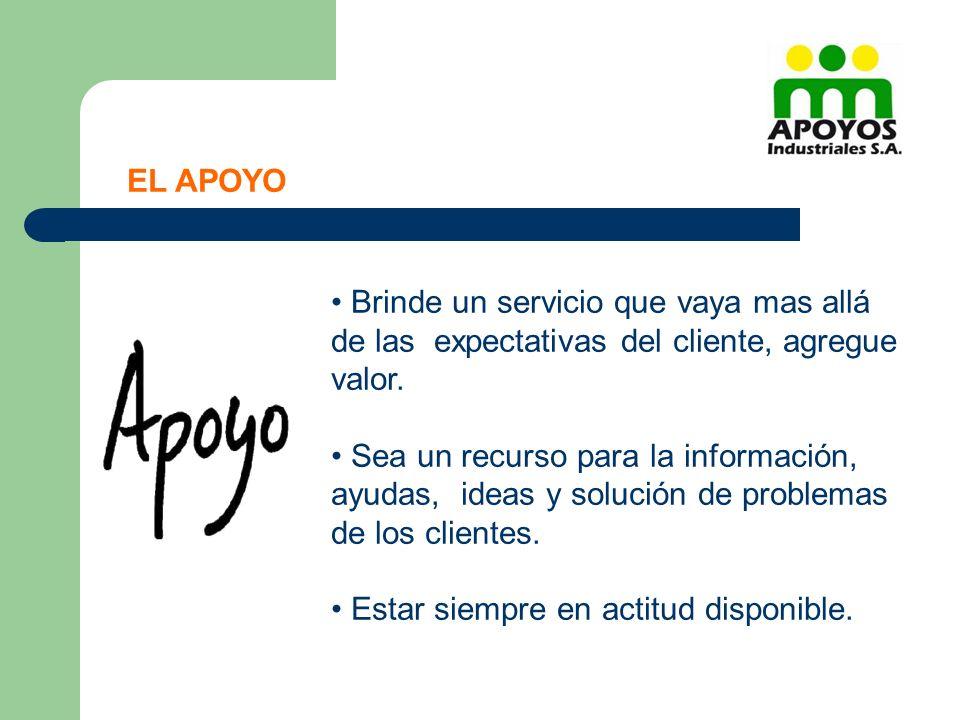 EL APOYO Brinde un servicio que vaya mas allá de las expectativas del cliente, agregue valor.