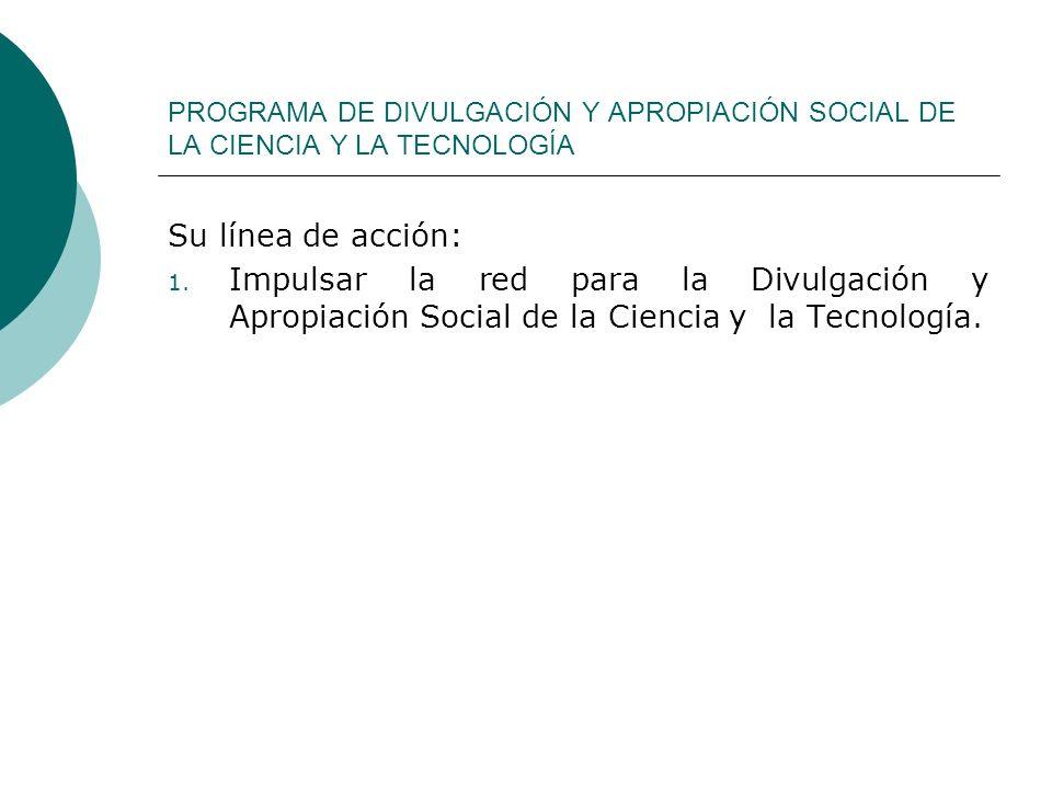 PROGRAMA DE DIVULGACIÓN Y APROPIACIÓN SOCIAL DE LA CIENCIA Y LA TECNOLOGÍA