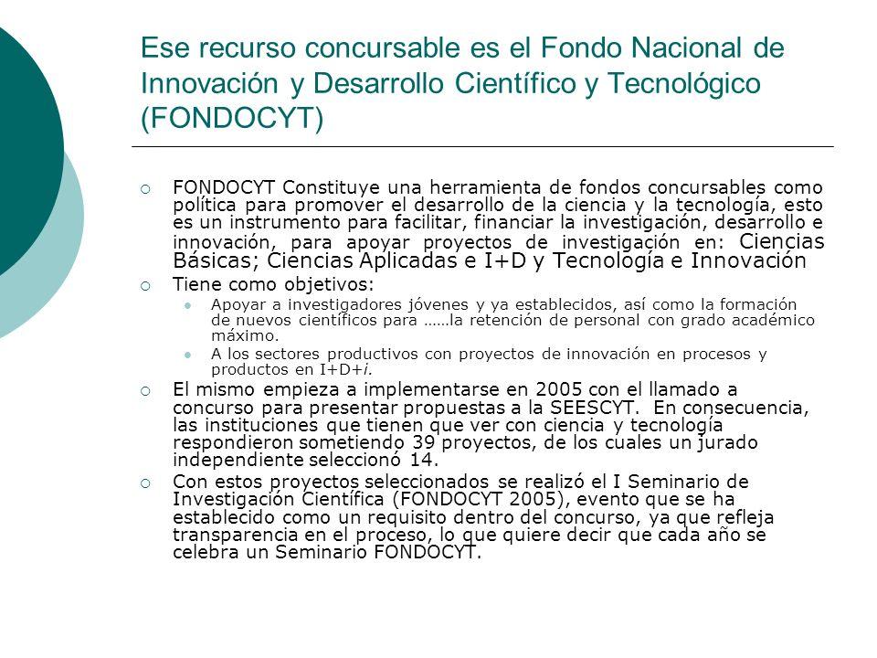 Ese recurso concursable es el Fondo Nacional de Innovación y Desarrollo Científico y Tecnológico (FONDOCYT)