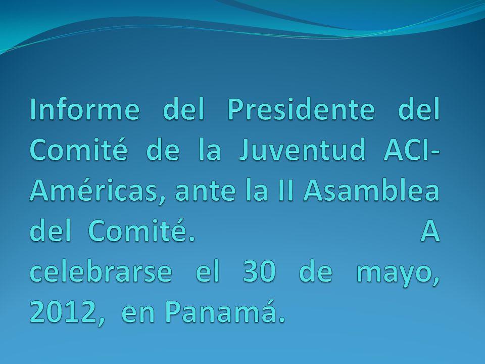 Informe del Presidente del Comité de la Juventud ACI- Américas, ante la II Asamblea del Comité.
