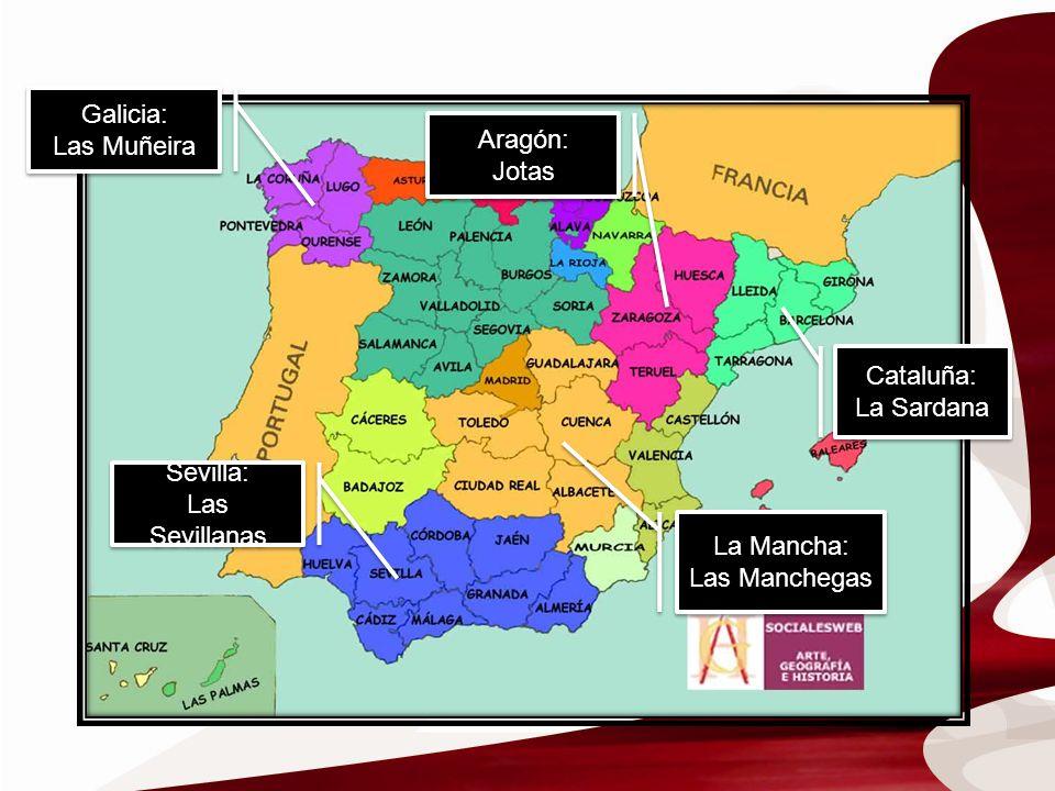 Galicia: Las Muñeira. Aragón: Jotas. Cataluña: La Sardana. Sevilla: Las Sevillanas. La Mancha: