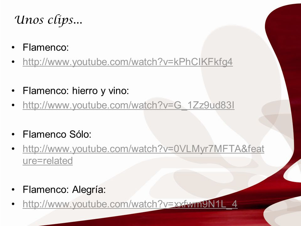 Unos clips... Flamenco: http://www.youtube.com/watch v=kPhCIKFkfg4