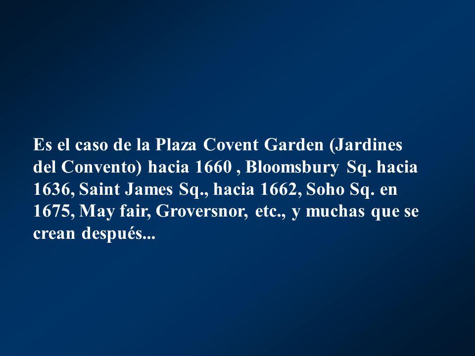 Es el caso de la Plaza Covent Garden (Jardines del Convento) hacia 1660 , Bloomsbury Sq.