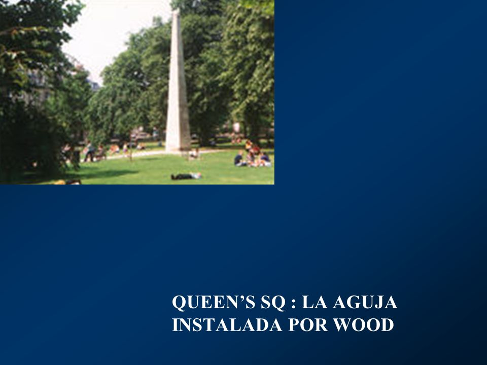 QUEEN'S SQ : LA AGUJA INSTALADA POR WOOD